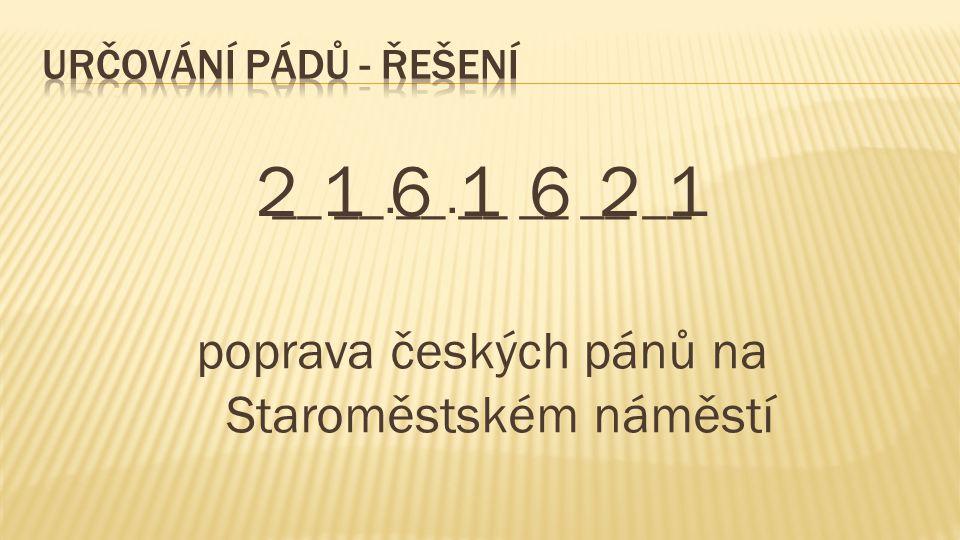 __ __.__.__ __ __ __ 2161621 poprava českých pánů na Staroměstském náměstí