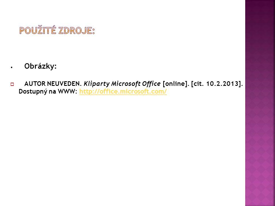 Obrázky:  AUTOR NEUVEDEN. Kliparty Microsoft Office [online]. [cit. 10.2.2013]. Dostupný na WWW: http://office.microsoft.com/http://office.microsoft.