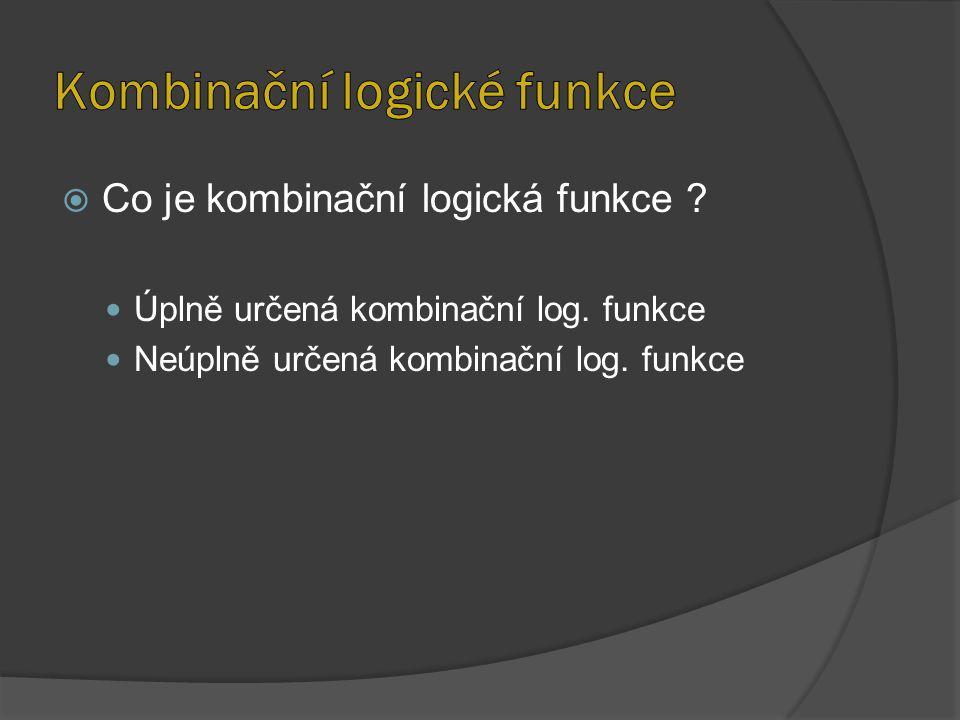 Co je kombinační logická funkce ? Úplně určená kombinační log. funkce Neúplně určená kombinační log. funkce