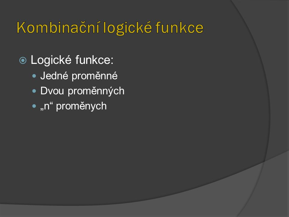 """ Logické funkce: Jedné proměnné Dvou proměnných """"n"""" proměnych"""