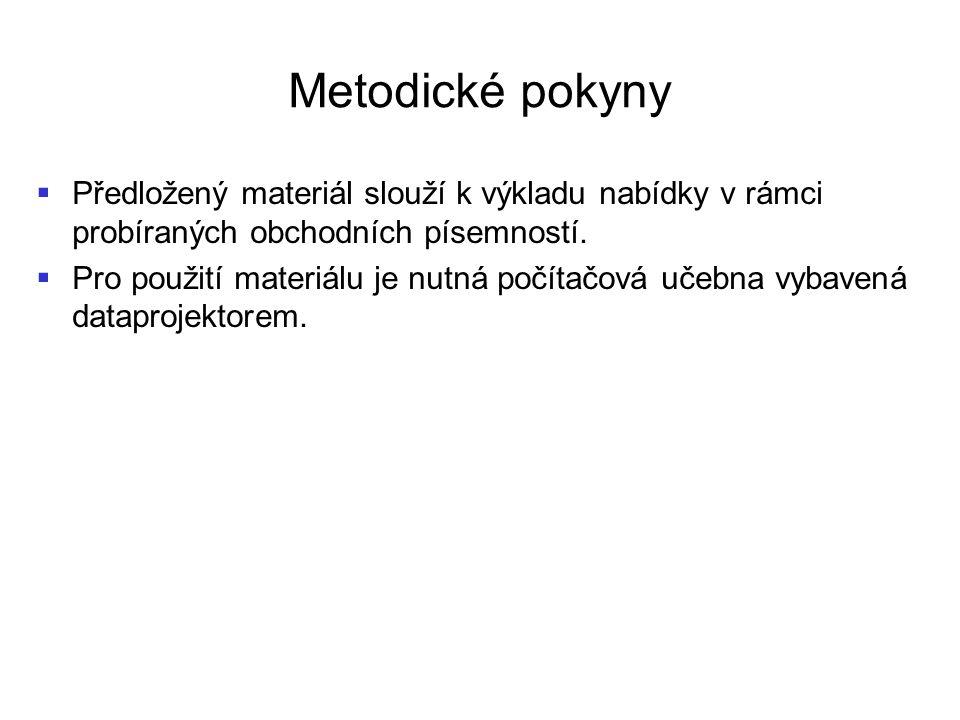 Metodické pokyny   Předložený materiál slouží k výkladu nabídky v rámci probíraných obchodních písemností.   Pro použití materiálu je nutná počíta