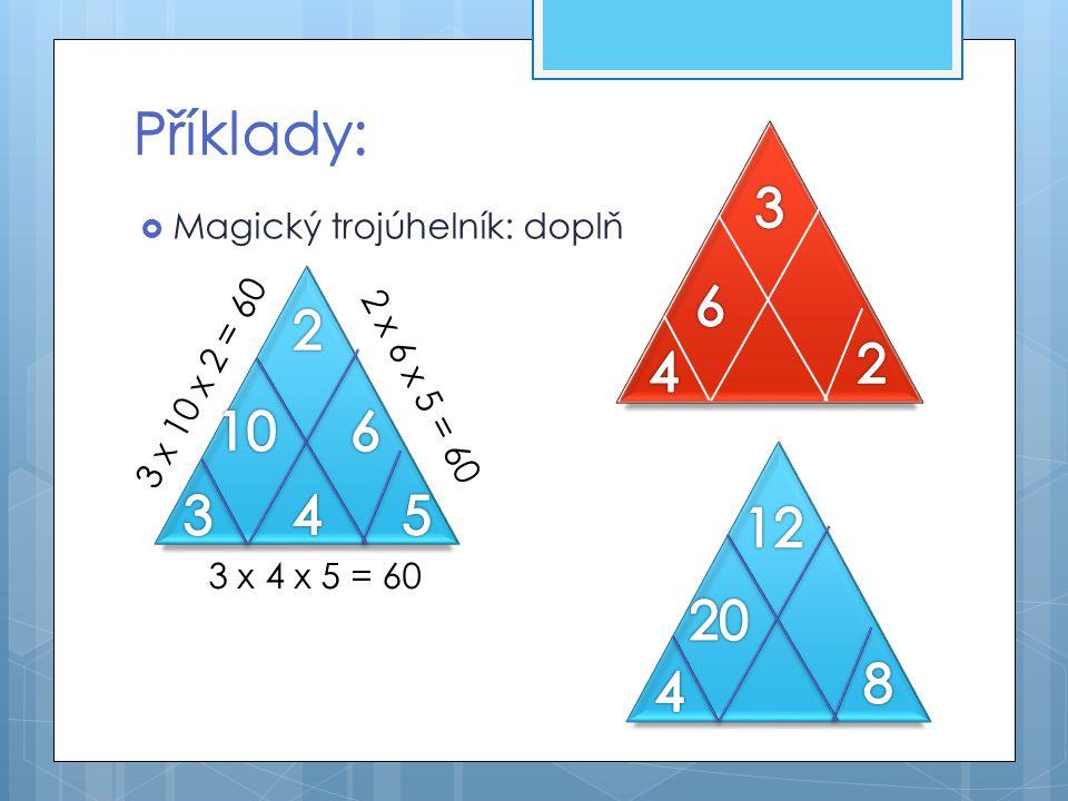  Magický trojúhelník: doplň Příklady: 3 x 4 x 5 = 60 2 x 6 x 5 = 60 3 x 10 x 2 = 60