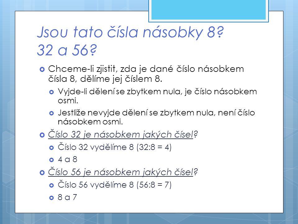 Jsou tato čísla násobky 8.32 a 56.