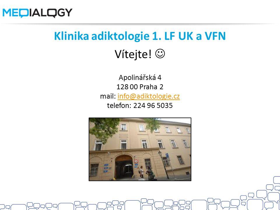 Klinika adiktologie 1. LF UK a VFN Vítejte! Apolinářská 4 128 00 Praha 2 mail: info@adiktologie.cz telefon: 224 96 5035info@adiktologie.cz