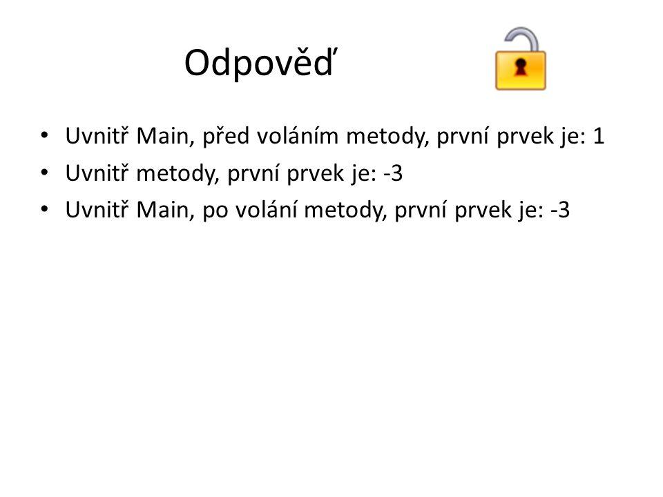 Odpověď Uvnitř Main, před voláním metody, první prvek je: 1 Uvnitř metody, první prvek je: -3 Uvnitř Main, po volání metody, první prvek je: -3