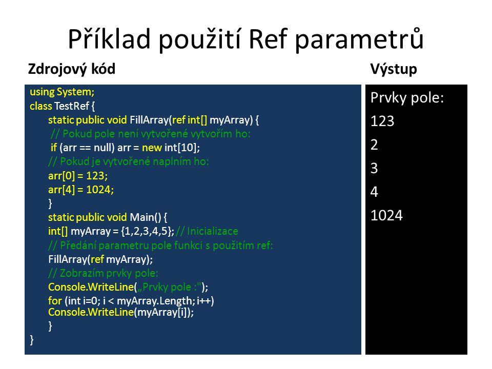 Příklad použití Ref parametrů Zdrojový kódVýstup Prvky pole: 123 2 3 4 1024 using System; class TestRef { static public void FillArray(ref int[] myArr