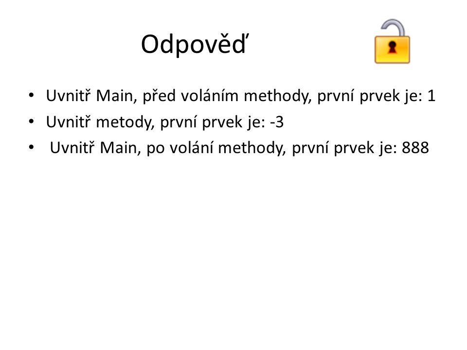 Odpověď Uvnitř Main, před voláním methody, první prvek je: 1 Uvnitř metody, první prvek je: -3 Uvnitř Main, po volání methody, první prvek je: 888