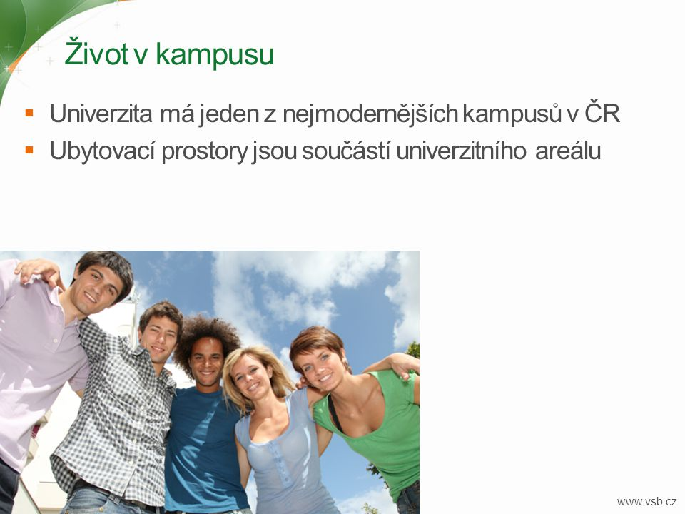 Život v kampusu  Univerzita má jeden z nejmodernějších kampusů v ČR  Ubytovací prostory jsou součástí univerzitního areálu 22 www.vsb.cz