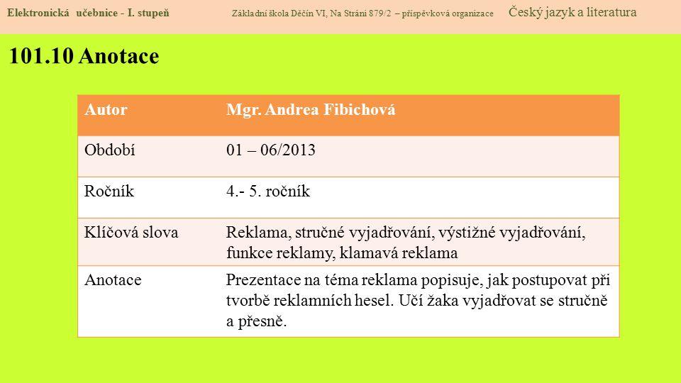 Elektronická učebnice - I. stupeň Základní škola Děčín VI, Na Stráni 879/2 – příspěvková organizace Český jazyk a literatura 101.10 Anotace AutorMgr.