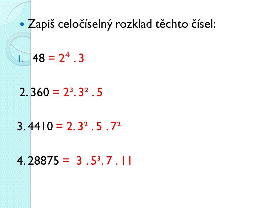 Zapiš celočíselný rozklad těchto čísel: 1.48 = 2 ⁴.