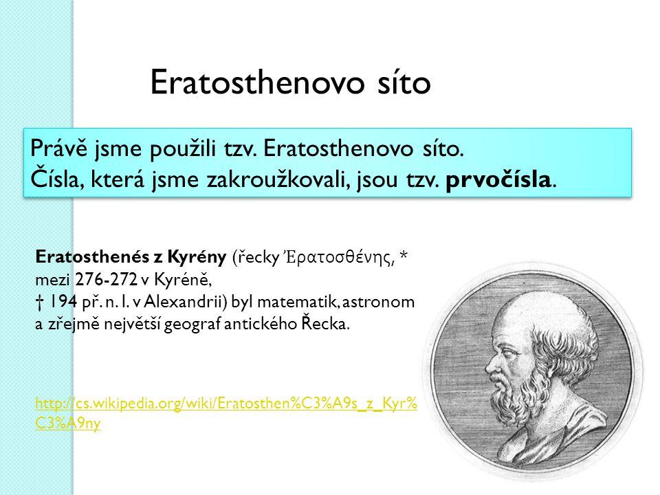 Právě jsme použili tzv.Eratosthenovo síto. Čísla, která jsme zakroužkovali, jsou tzv.