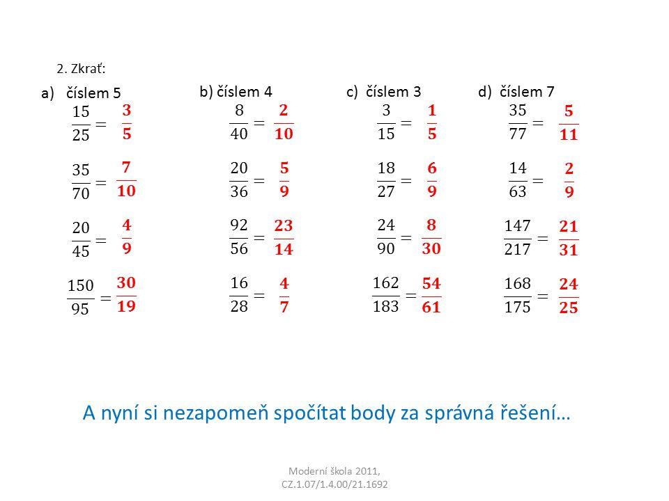 Moderní škola 2011, CZ.1.07/1.4.00/21.1692 2. Zkrať: A nyní si nezapomeň spočítat body za správná řešení…