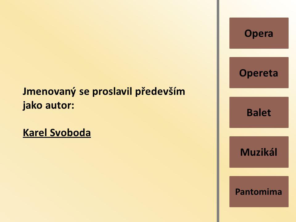 Pantomima Muzikál Balet Opereta Opera Jmenovaný se proslavil především jako autor: Karel Svoboda