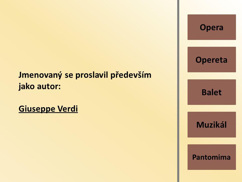 Pantomima Muzikál Balet Opereta Opera Jmenovaný se proslavil především jako autor: Giuseppe Verdi