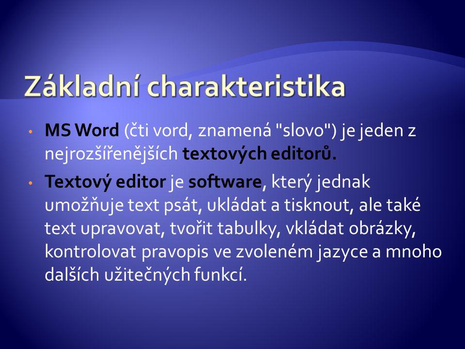 MS Word (čti vord, znamená slovo ) je jeden z nejrozšířenějších textových editorů.