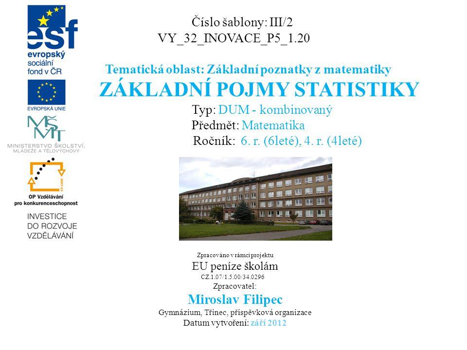 Číslo šablony: III/2 VY_32_INOVACE_P5_1.20 Tematická oblast: Základní poznatky z matematiky ZÁKLADNÍ POJMY STATISTIKY Typ: DUM - kombinovaný Předmět: