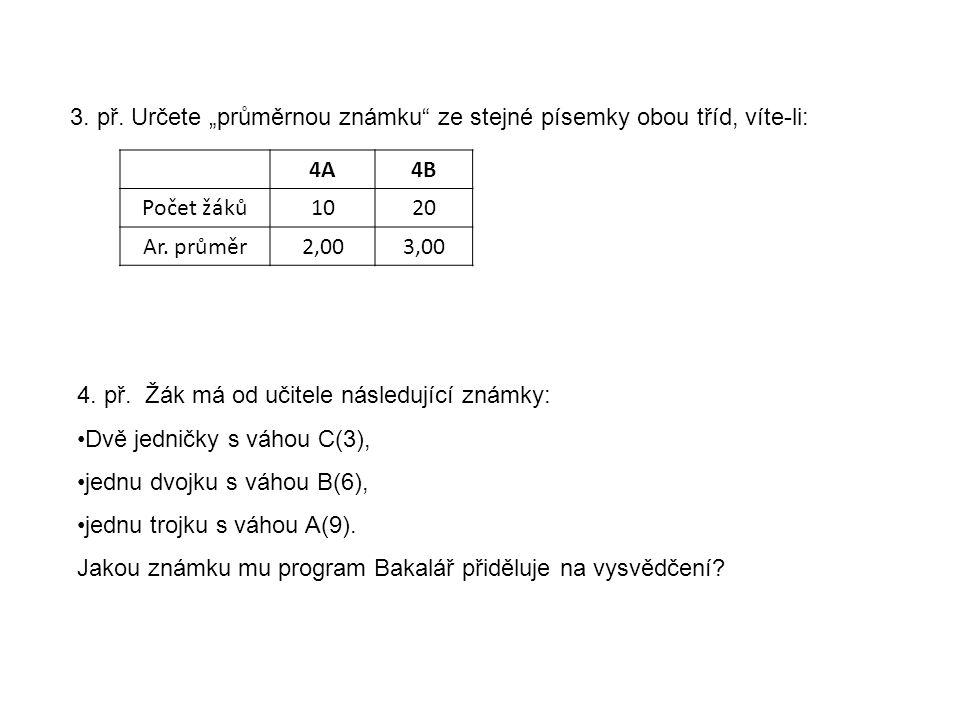 """3. př. Určete """"průměrnou známku"""" ze stejné písemky obou tříd, víte-li: 4A4B Počet žáků1020 Ar. průměr2,003,00 4. př. Žák má od učitele následující zná"""