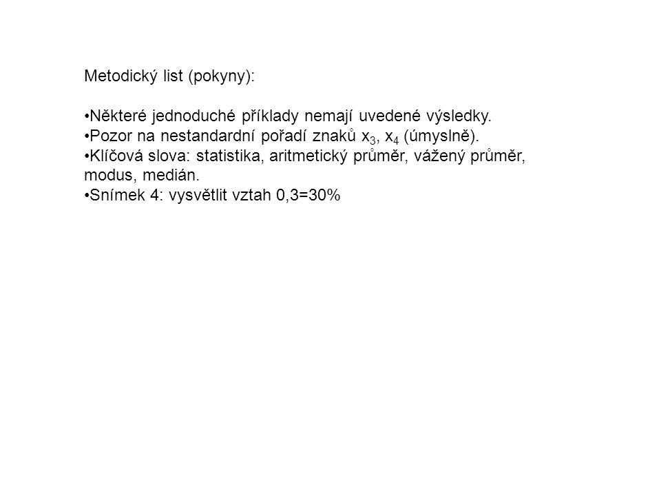 Metodický list (pokyny): Některé jednoduché příklady nemají uvedené výsledky. Pozor na nestandardní pořadí znaků x 3, x 4 (úmyslně). Klíčová slova: st