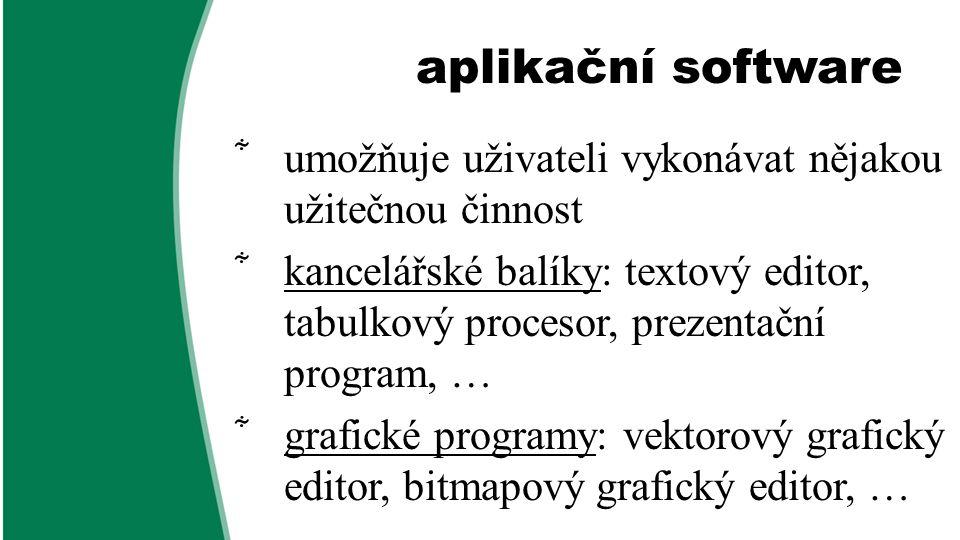 aplikační software  umožňuje uživateli vykonávat nějakou užitečnou činnost  kancelářské balíky: textový editor, tabulkový procesor, prezentační prog