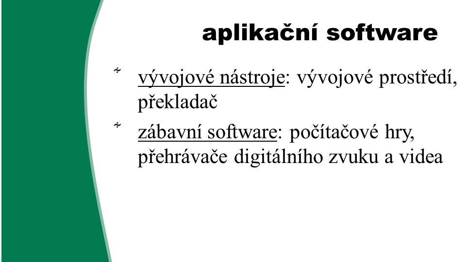 aplikační software  vývojové nástroje: vývojové prostředí, překladač  zábavní software: počítačové hry, přehrávače digitálního zvuku a videa