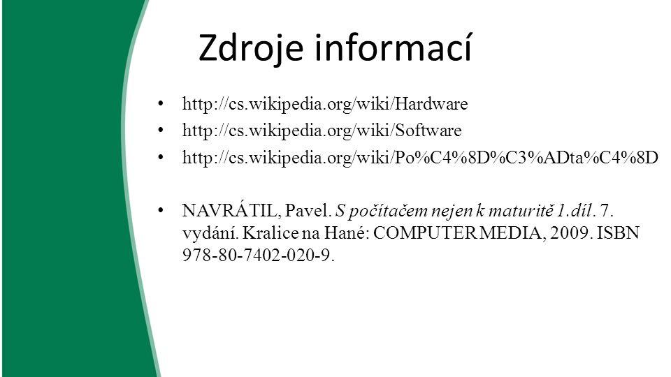 Zdroje informací http://cs.wikipedia.org/wiki/Hardware http://cs.wikipedia.org/wiki/Software http://cs.wikipedia.org/wiki/Po%C4%8D%C3%ADta%C4%8D NAVRÁ