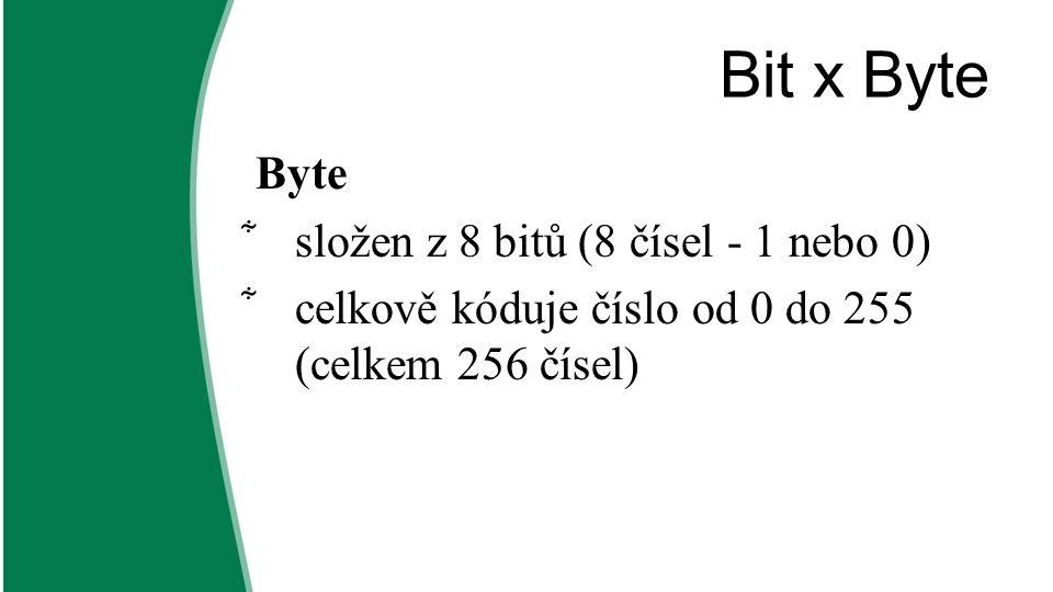 Bit x Byte  1MB = 1 024 kB = 1 048 576 B  1GB = 1 024 MB = 1 048 576 kB