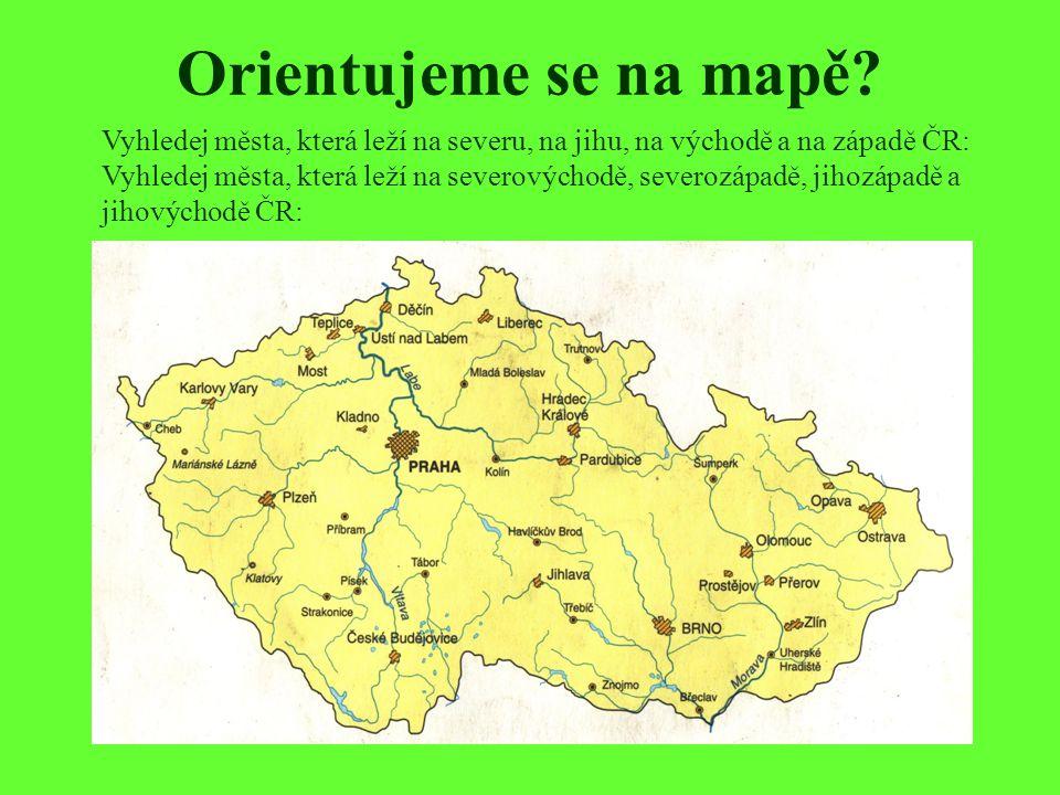 Orientujeme se na mapě? Vyhledej města, která leží na severu, na jihu, na východě a na západě ČR: Vyhledej města, která leží na severovýchodě, severoz