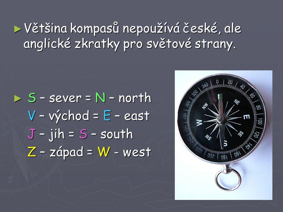 ► Většina kompasů nepoužívá české, ale anglické zkratky pro světové strany. ► S – sever = N – north V – východ = E – east V – východ = E – east J – ji