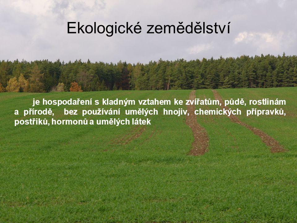 Ekologické zemědělství je hospodaření s kladným vztahem ke zvířatům, půdě, rostlinám a přírodě, bez používání umělých hnojiv, chemických přípravků, po