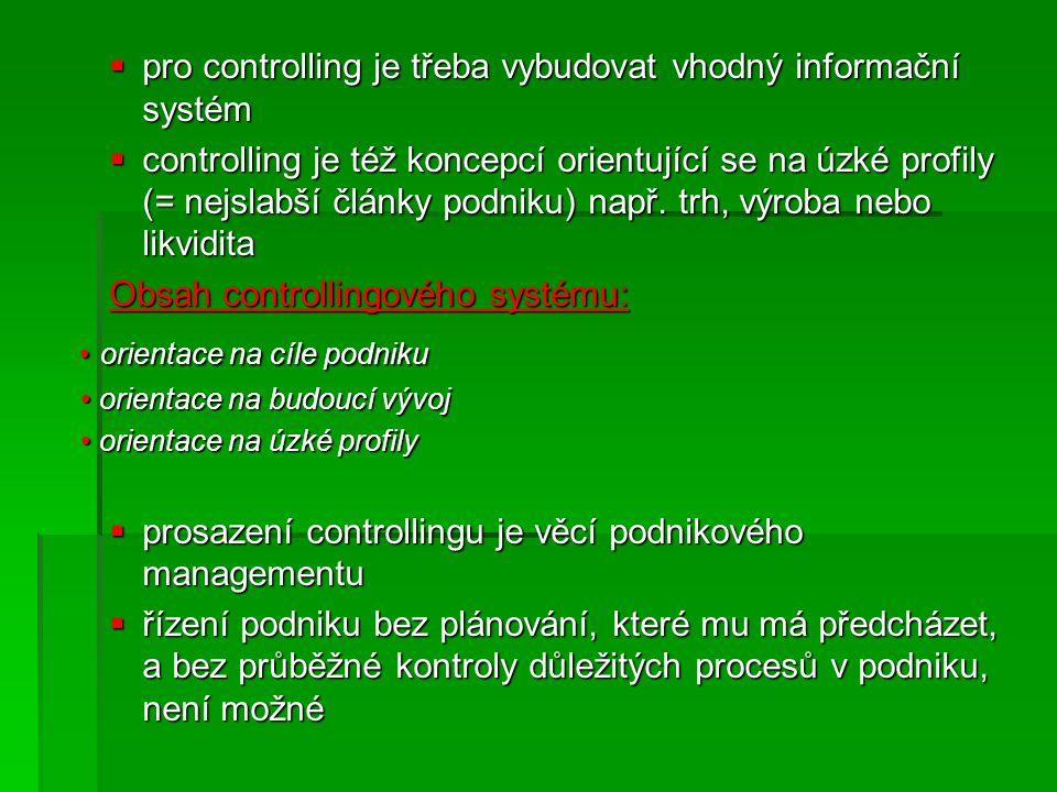  pro controlling je třeba vybudovat vhodný informační systém  controlling je též koncepcí orientující se na úzké profily (= nejslabší články podniku) např.