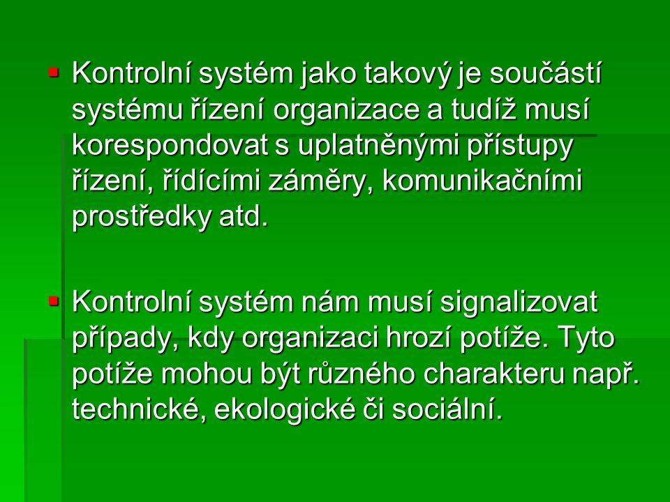  Kontrolní systém jako takový je součástí systému řízení organizace a tudíž musí korespondovat s uplatněnými přístupy řízení, řídícími záměry, komunikačními prostředky atd.