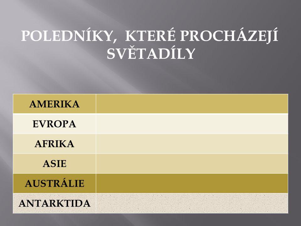 AMERIKA EVROPA AFRIKA ASIE AUSTRÁLIE ANTARKTIDA POLEDNÍKY, KTERÉ PROCHÁZEJÍ SVĚTADÍLY