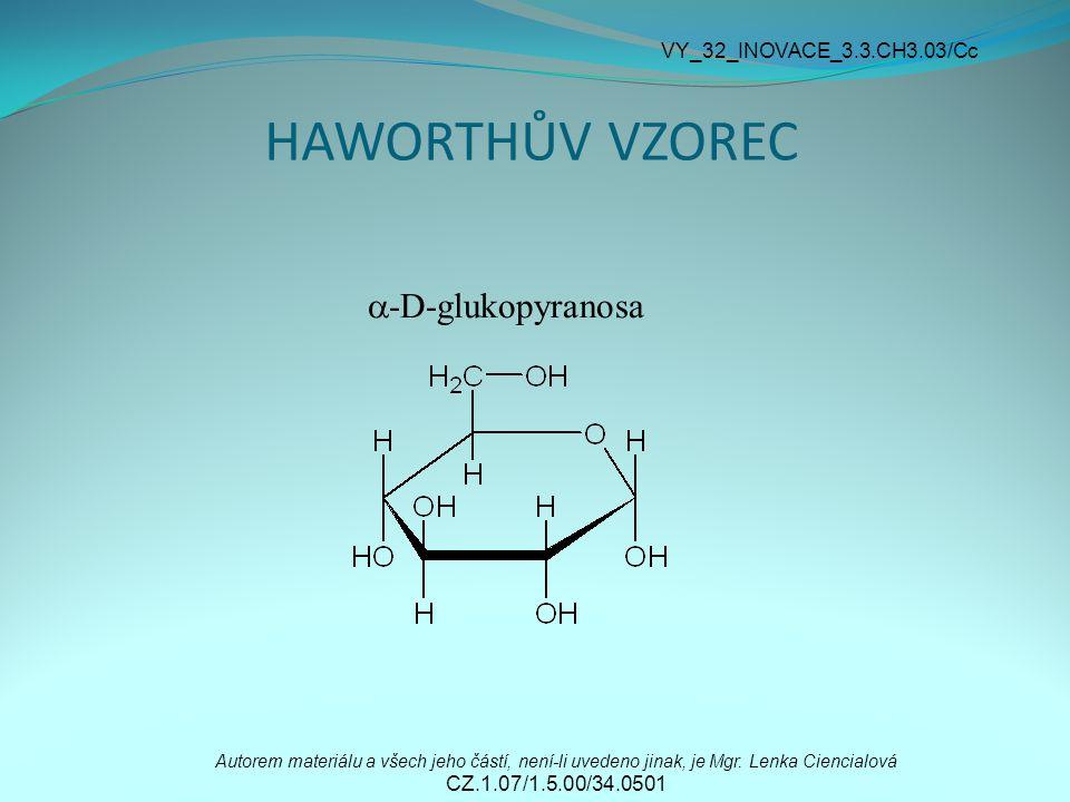 HAWORTHŮV VZOREC  -D-glukopyranosa Autorem materiálu a všech jeho částí, není-li uvedeno jinak, je Mgr. Lenka Ciencialová CZ.1.07/1.5.00/34.0501 VY_3