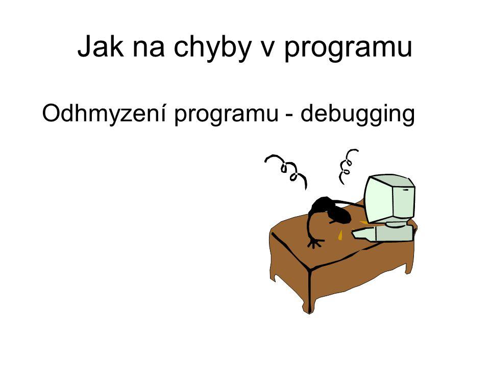 Jak na chyby v programu Odhmyzení programu - debugging