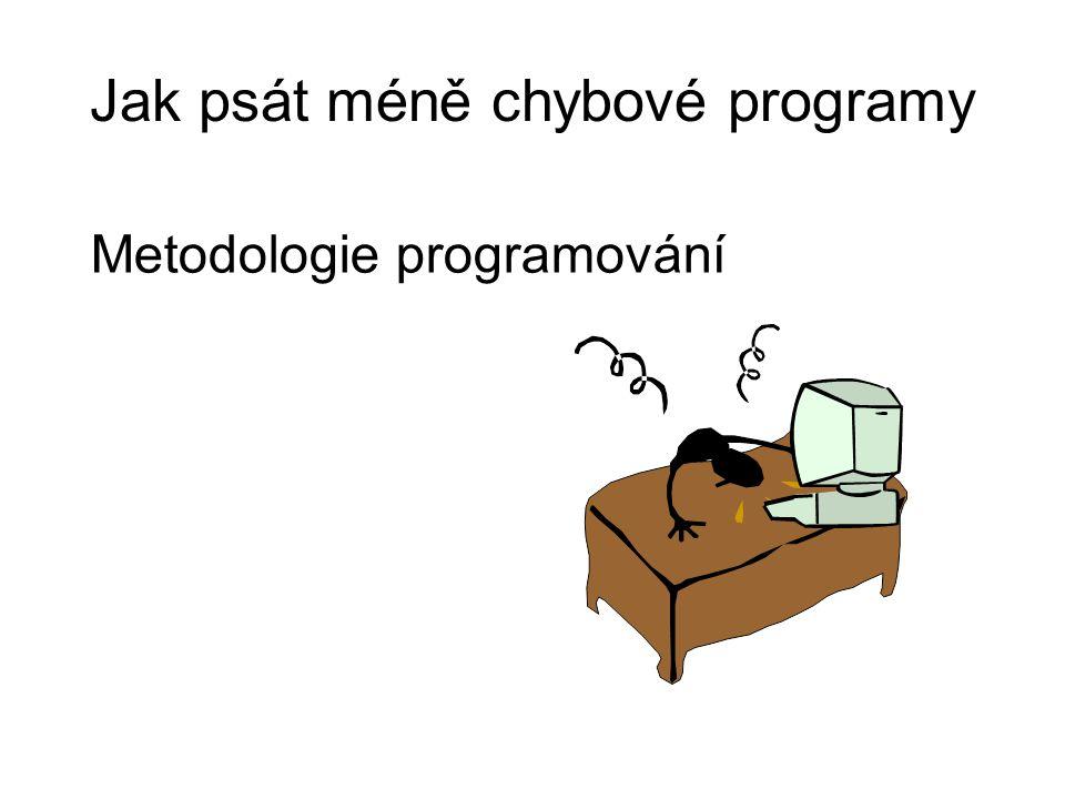 Jak psát méně chybové programy Metodologie programování