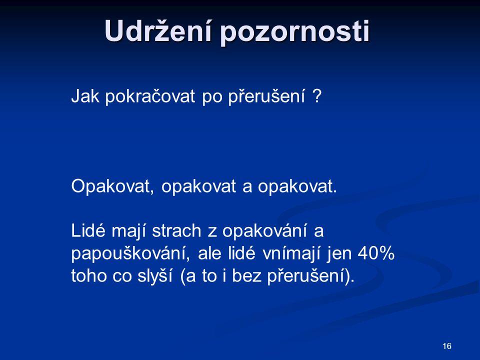 16 Udržení pozornosti Jak pokračovat po přerušení .