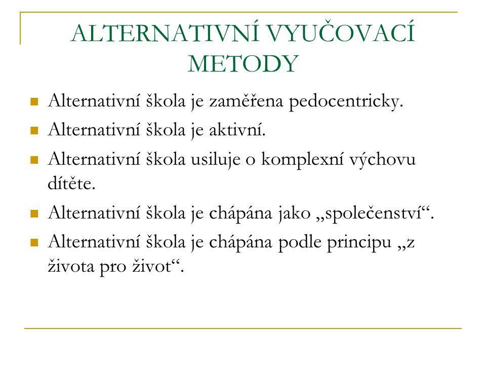 ALTERNATIVNÍ VYUČOVACÍ METODY Alternativní škola je zaměřena pedocentricky. Alternativní škola je aktivní. Alternativní škola usiluje o komplexní vých
