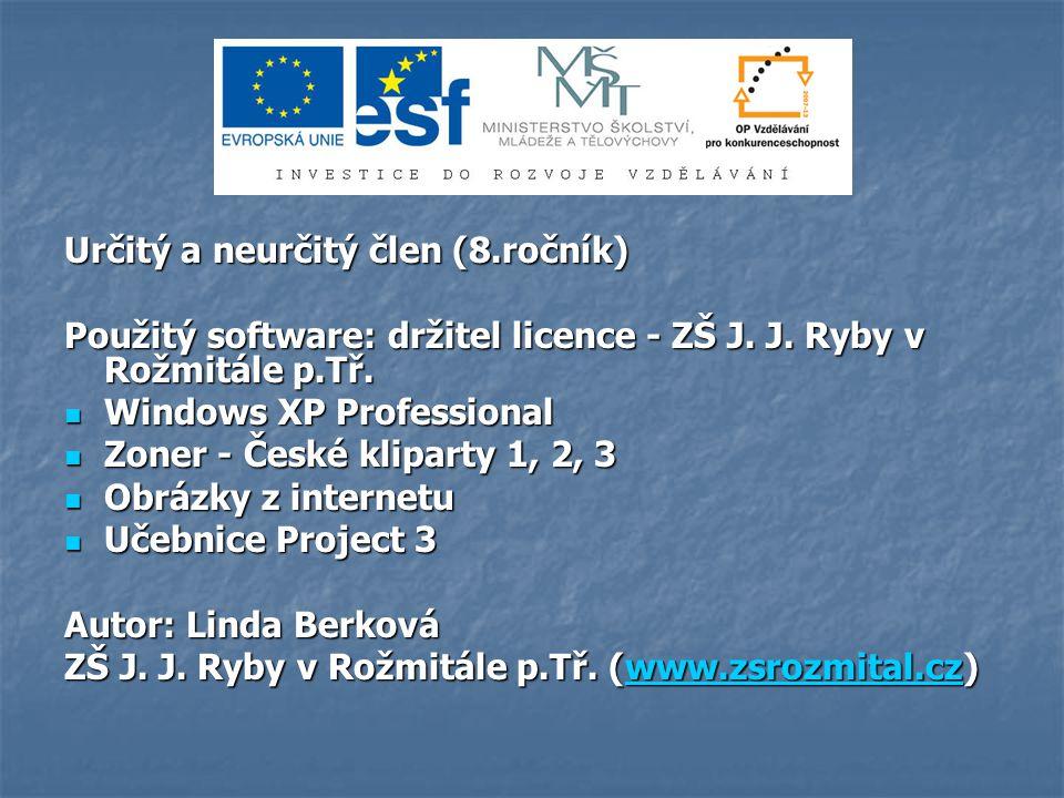 Určitý a neurčitý člen (8.ročník) Použitý software: držitel licence - ZŠ J.