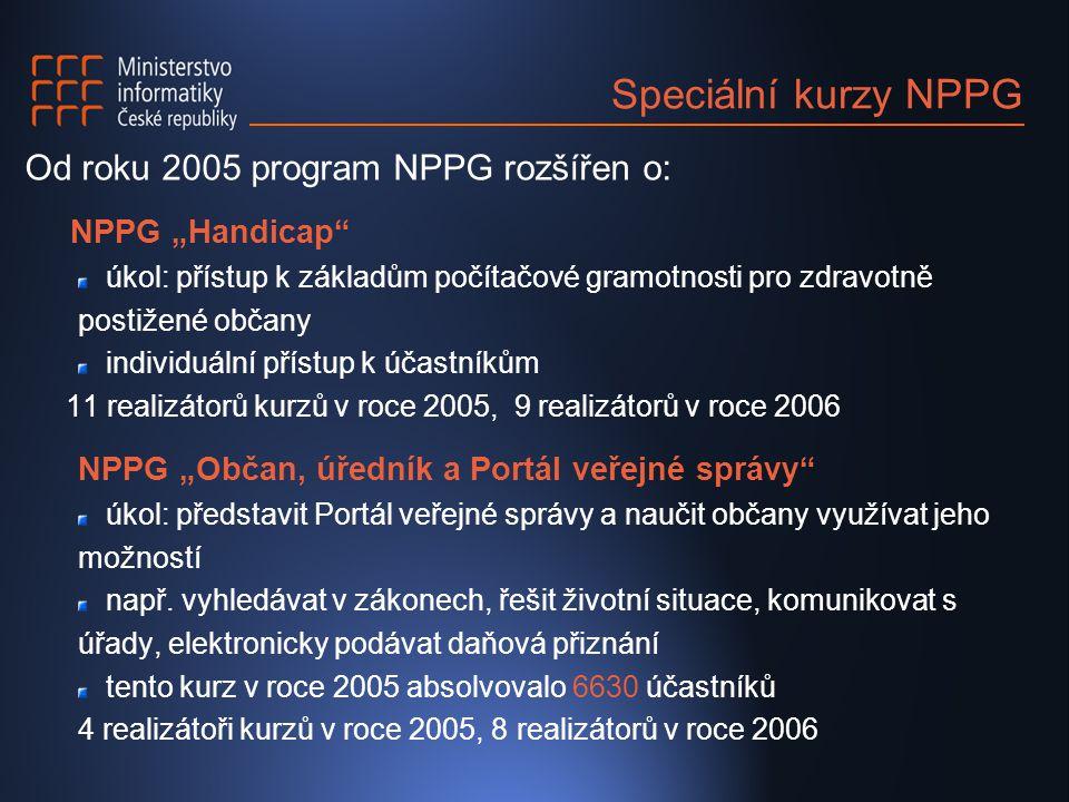 """Speciální kurzy NPPG Od roku 2005 program NPPG rozšířen o: NPPG """"Handicap úkol: přístup k základům počítačové gramotnosti pro zdravotně postižené občany individuální přístup k účastníkům 11 realizátorů kurzů v roce 2005, 9 realizátorů v roce 2006 NPPG """"Občan, úředník a Portál veřejné správy úkol: představit Portál veřejné správy a naučit občany využívat jeho možností např."""