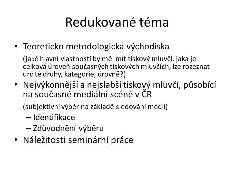 Redukované téma Teoreticko metodologická východiska (jaké hlavní vlastnosti by měl mít tiskový mluvčí, jaká je celková úroveň současných tiskových mlu