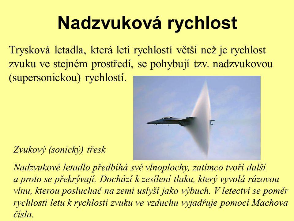 Nadzvuková rychlost Trysková letadla, která letí rychlostí větší než je rychlost zvuku ve stejném prostředí, se pohybují tzv.