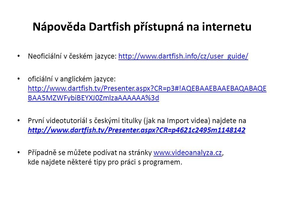 Nápověda Dartfish přístupná na internetu Neoficiální v českém jazyce: http://www.dartfish.info/cz/user_guide/http://www.dartfish.info/cz/user_guide/ oficiální v anglickém jazyce: http://www.dartfish.tv/Presenter.aspx CR=p3#!AQEBAAEBAAEBAQABAQE BAA5MZWFybiBEYXJ0ZmlzaAAAAAA%3d http://www.dartfish.tv/Presenter.aspx CR=p3#!AQEBAAEBAAEBAQABAQE BAA5MZWFybiBEYXJ0ZmlzaAAAAAA%3d První videotutoriál s českými titulky (jak na Import videa) najdete na http://www.dartfish.tv/Presenter.aspx CR=p4621c2495m1148142 http://www.dartfish.tv/Presenter.aspx CR=p4621c2495m1148142 Případně se můžete podívat na stránky www.videoanalyza.cz, kde najdete některé tipy pro práci s programem.www.videoanalyza.cz