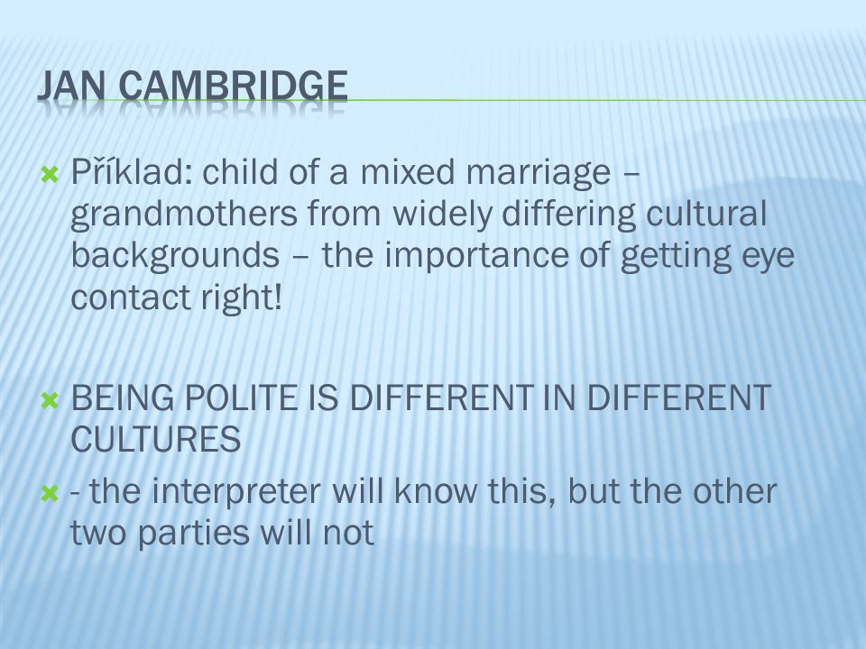  Příklad: child of a mixed marriage – grandmothers from widely differing cultural backgrounds – the importance of getting eye contact right!  BEING