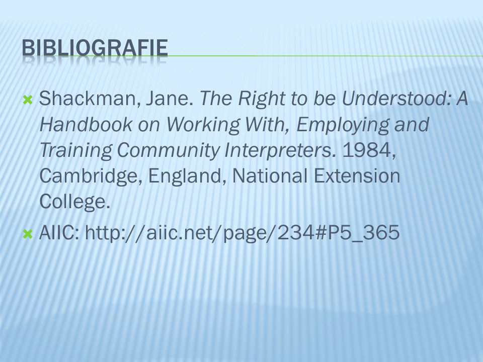  Shackman, Jane. The Right to be Understood: A Handbook on Working With, Employing and Training Community Interpreters. 1984, Cambridge, England, Nat