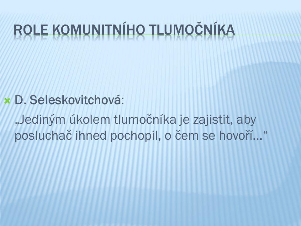 """ D. Seleskovitchová: """"Jediným úkolem tlumočníka je zajistit, aby posluchač ihned pochopil, o čem se hovoří…"""""""