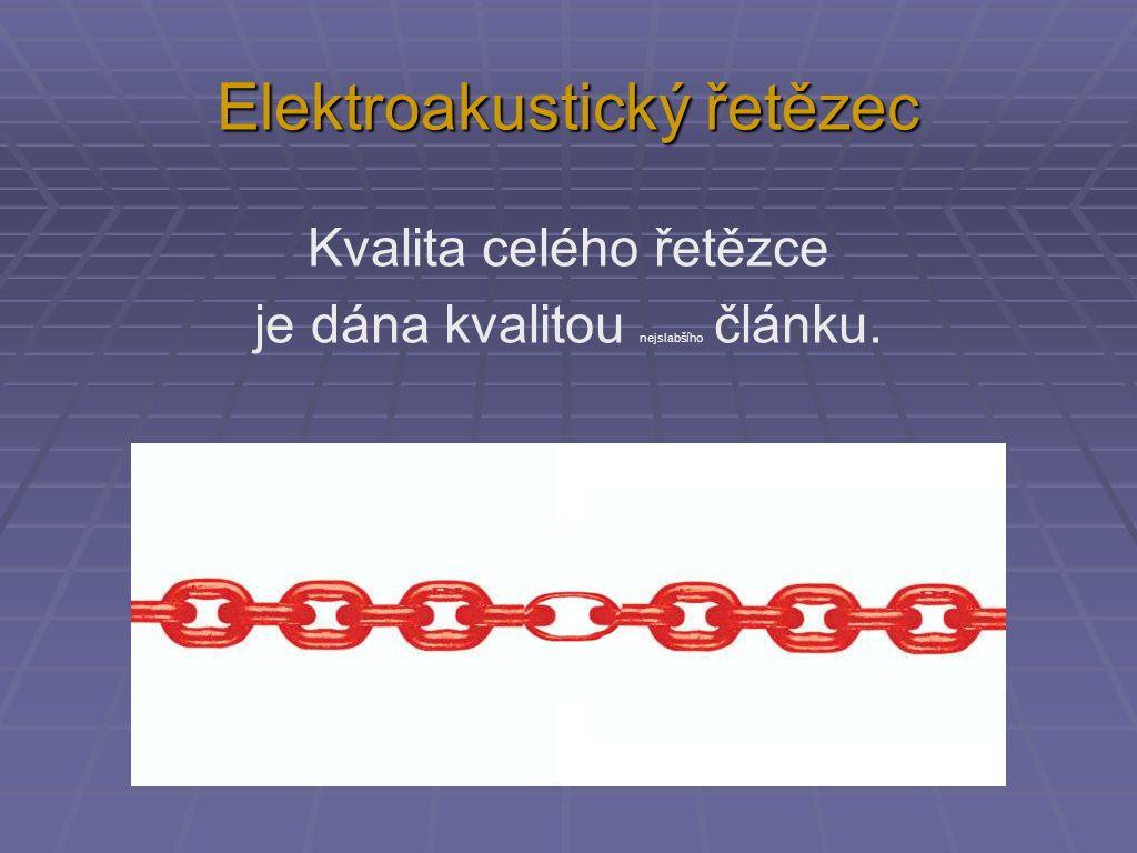 Kvalita celého řetězce je dána kvalitou nejslabšího článku. Elektroakustický řetězec