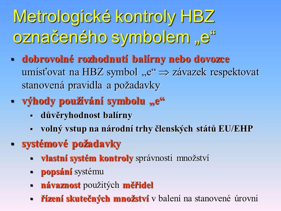 Poslání metrologické kontroly HBZ  ochrana spotřebitele – společný zájem zúčastněných zemí  záruka pro přístup výrobků na zahraniční trh  propagace