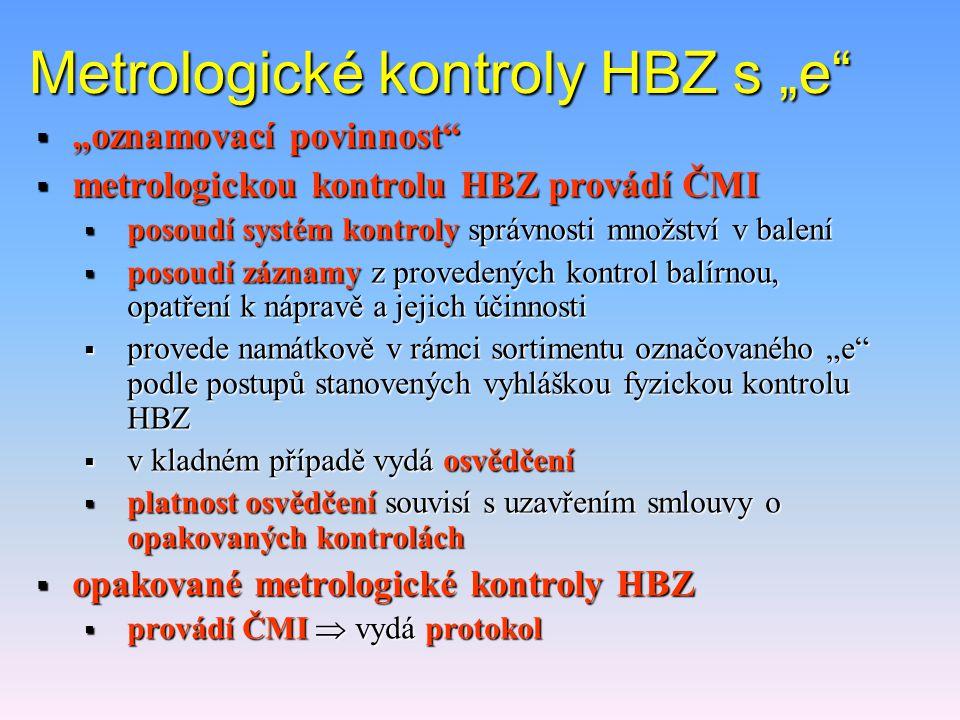 """Metrologické kontroly HBZ označeného symbolem """"e""""  dobrovolné rozhodnutí balírny nebo dovozce umísťovat na HBZ symbol """"e""""  závazek respektovat stano"""