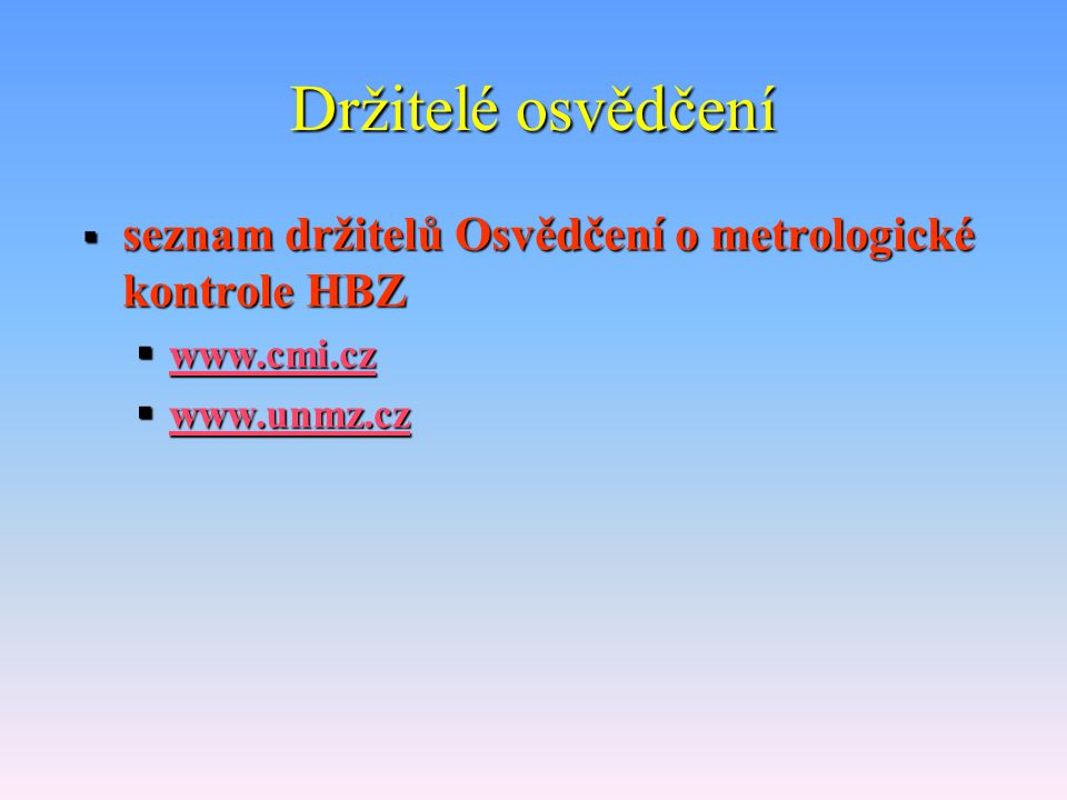 Posouzení a měření při kontrolách HBZ  struktura metrologické kontroly  POSOUZENÍ SYSTÉMU KONTROLY správnosti množství u výrobce či dovozce  PROVED