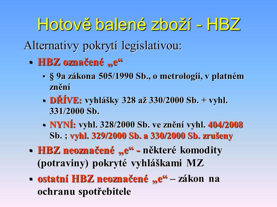 """Hotově balené zboží - HBZ Alternativy pokrytí legislativou:  HBZ označené """"e  § 9a zákona 505/1990 Sb., o metrologii, v platném znění  DŘÍVE: vyhlášky 328 až 330/2000 Sb."""